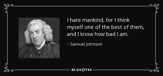 quote-i-hate-mankind-for-i-think-myself-one-of-the-best-of-them-and-i-know-how-bad-i-am-samuel-johnson-55-69-46.jpg